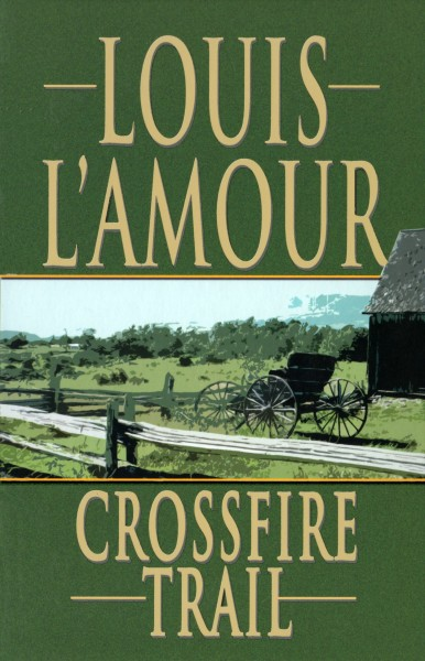 Crossfire Trail - A novel by Louis L'Amour