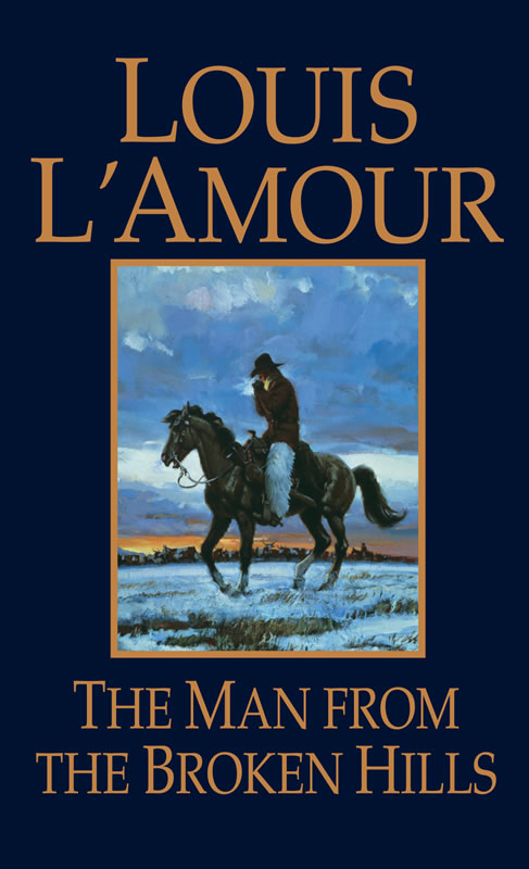 The Man From The Broken Hills A Novel By Louis L Amour